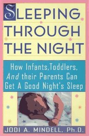 Sleeping Through the Night : How Infants, Toddlers, and Their Parents Can Get a Good Night's Sleep