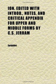 Ion. Edited With Introd., Notes, and Critical Appendix for Upper and Middle Forms by C.s. Jerram