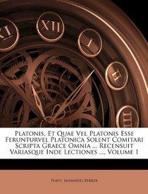 Platonis, Et Quae Vel Platonis Esse Ferunturvel Platonica Solent Comitari Scripta Graece Omnia ... Recensuit Variasque Inde Lectiones ..., Volume 1 (Latin Edition)
