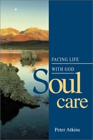 Soul Care: Facing Life With God