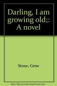 Darling, I am growing old;: A novel