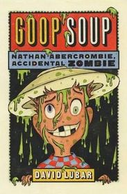 Goop Soup (Nathan Abercrombie, Accidental Zombie, Bk 3)