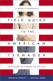 Field Guide to the American Teenager: A Parent's Companion