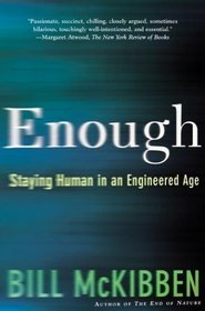 Enough : Staying Human in an Engineered Age
