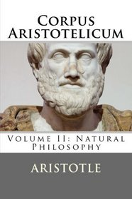 Corpus Aristotelicum: Volume II: Natural Philosophy (Volume 2)