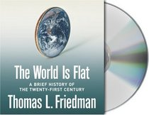 The World Is Flat : A Brief History of the Twenty-first Century (Audio CD) (Unabridged)