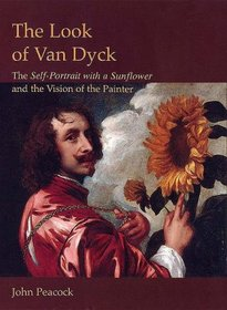 The Look of Van Dyck: The Self-Portrait With a Sunflower And the Vision of the Painter (Histories of Vision) (Histories of Vision)