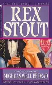 Might as Well Be Dead (Nero Wolfe, Bk 26)