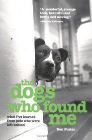 The Dogs Who Found Me : What I've Learned from Pets Who Were Left Behind