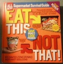 Eat This Not That Supermarket Survivial Guide Completely Updated and Expanded