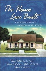 The House Love Built: Four Romances Are Built on the Foundation of Faith