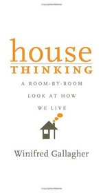 House Thinking : A Room-by-Room Look at How We Live