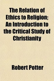 The Relation of Ethics to Religion; An Introduction to the Critical Study of Christianity
