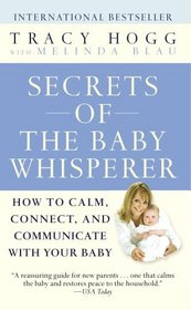 Secrets of the Baby Whisperer : How to Calm, Connect, and Communicate with Your Baby