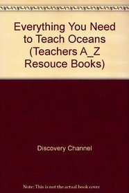 Everything You Need to Teach Oceans (Teachers A_Z Resouce Books)