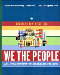 We the People: An Introduction to American Politics, Fourth Edition