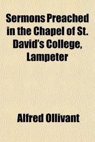 Sermons Preached in the Chapel of St. David's College, Lampeter