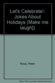 Let's Celebrate: Jokes About Holidays (Make Me Laugh Joke Books)