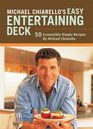 Michael Chiarello's Easy Entertaining Deck 50 Irresistibly Simple Recipes