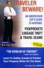 Traveler Beware! An Undercover Cop's Guide to Avoiding: Pickpockets, Luggage Theft, and Travel Scams (Travel Safety)