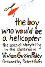 The Boy Who Would Be a Helicopter The Uses of Storytelling in the Classroom