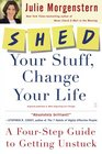 SHED Your Stuff Change Your Life A Four-Step Guide to Getting Unstuck
