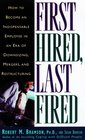 First Hired Last Fired How to Make Yourself Indispensable in an Age of Downsizing Mergers and Restructuring