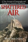 Shattered Air A True Account of Catastrophe and Courage on Yosemite's Half Dome