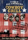 The All-American Cowboy Grill Sizzlin' Recipes from the World's Greatest Cowboys