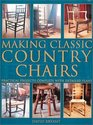 Making Classic Country Chairs Practical Projects Complete With Detailed Plans