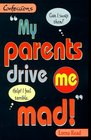 My Parents Drive ME Mad