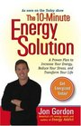 The 10-Minute Energy Solution: A Proven Plan to Increase Your Energy, Reduce Your Stress, andImprove your Life