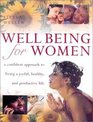 Well Being for Women A Confident Approach to Living a Joyful Healthy and Productive Life