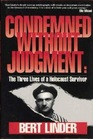 Condemned Without Judgement: The Three Lives of a Holocaust Survivor