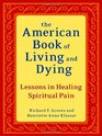 The American Book of Living and Dying Lessons in Healing Spiritual Pain