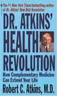 Dr. Atkins' Health Revolution : How Complementary Medicine can Extend Your Life