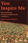 You Inspire Me Beyond Poetry Living an Inspired Life Volume II