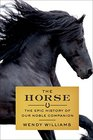 The Horse A 56-Million-Year Journey into the Life of Our Majestic Companion
