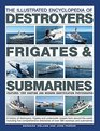 The Illustrated Encyclopedia of Destroyers Frigates  Submarines Features 1300 Wartime And Modern Identification Photographs