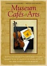 Museum Cafes and Arts Inspired Recipes from Favorite Museum Cafes Chamber Music by the Rossetti String Quartet Art from America's Greatest Museums