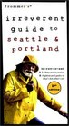 Frommer's Irreverent Guide to Seattle  Portland 1st Edition
