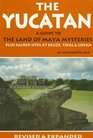 The Yucatan A Guide to the Land of Maya Mysteries Plus Sacred Sites at Belize Tikal  Copan