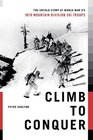 Climb to Conquer The Untold Story of WWII's 10th Mountain Division