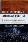 The Corruption of American Politics What Went Wrong and Why