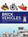 Brick Vehicles: Incredible Moving Inventions to Make from LEGO®