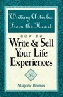 Writing Articles from the Heart How to Write  Sell Your Life Experiences