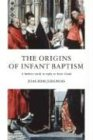 The Origins of Infant Baptism A Further Study in Reply to Kurt Aland