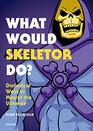 What Would Skeletor Do Diabolical Ways to Master the Universe