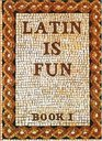Latin Is Fun Book 1
