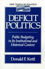 Deficit Politics Public Budgeting in Its Institutional and Historical Context